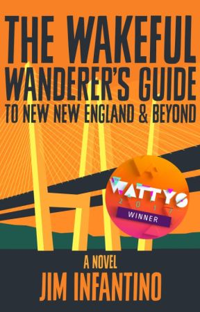The Wakeful Wanderer's Guide to New New England & Beyond by JimInfantino