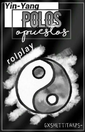 ☯ ❝Yin-Yang: Polos Opuestos❞ |RP| by GxshettitaRPs-