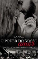 O poder do nosso amor (Concluído) by Lannaa_Silva