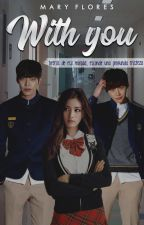With you (Mini Fic) by MaryFloresdeMtz