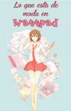 Lo que está de moda en Wattpad(?) by -LaLocaDeLosTacos