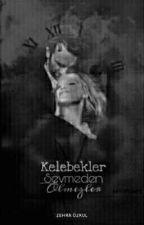 KELEBEKLER SEVMEDEN ÖLMEZLER by Zehraozkul