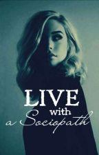 live with a Sociopath  by XxXUnicornekXxX