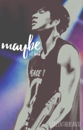 maybe | c.t. hood by girlinthebeanie