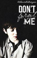 Don't Forget Me by AChanceOnGreyson