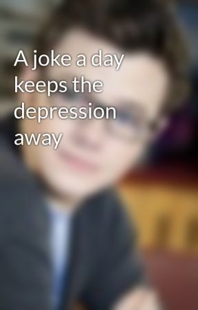 A joke a day keeps the depression away by Chris2003Colfer