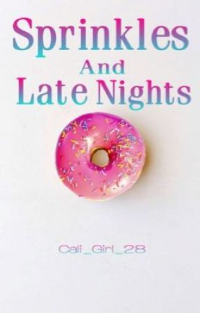 Sprinkles and Late Nights  by Cali_Girl_28