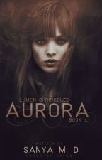 Aurora│Lumen Chronicles #1│#Wattys2014 by xxSMxx