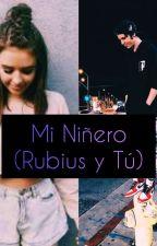 Mi Niñero 1. Temporada (Rubius & Tu) by criaturitadelS21