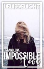 impossible love » leli (lisaandlena) ✔ by lelisdelight
