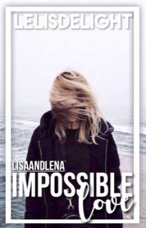 impossible love » leli (lisaandlena) by lelisdelight