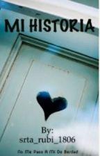 MI HISTORIA by srta_rubi_1806