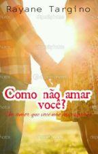 Como  não amar você? by RayaneTargino6