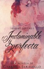 1# Indomable Y Perfecta... Saga: Siempre Juntas. by GabrielaJaramillo16