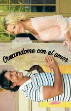 Cruzandome con el amor by CaamiEchenausi