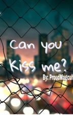 Can You Kiss Me?  by ProudMagcult