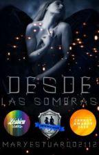 Desde las Sombras ~EN FÍSICO PRÓXIMAMENTE~ by MaryEstuardo2112