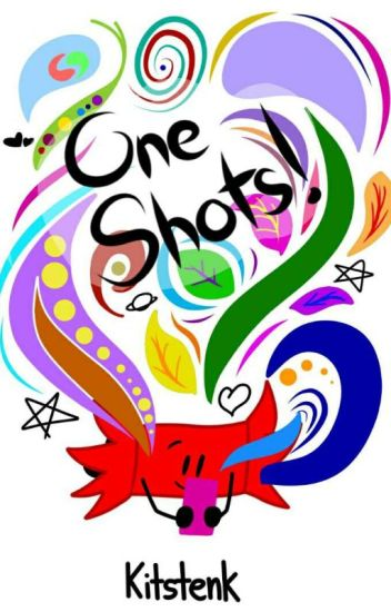 One shots!!!
