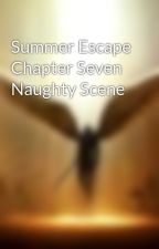 Summer Escape Chapter Seven Naughty Scene by RaphaelTheRaider