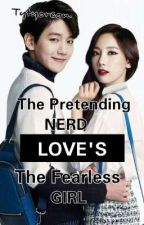 The PRETENDING NERD Loves The FEARLESS GIRL.. (COMPLETED) by dawnapril