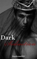 Dark Seduction [18+] (#Wattys2017) by Daydream1011