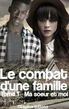 Le Combat d'une famille [Tome 1]Ma soeur et Moi [Terminée] by StphanieBass
