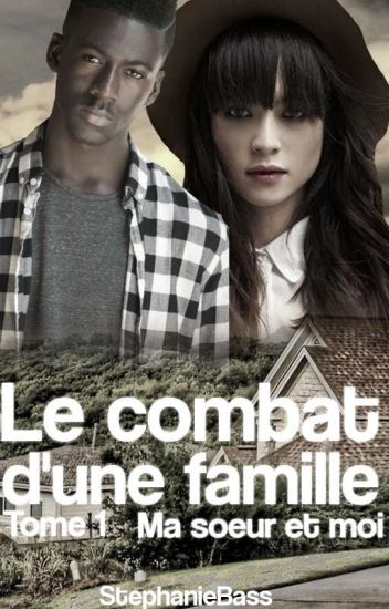 Le Combat d'une famille [Tome 1]Ma soeur et Moi [Terminée]