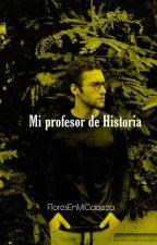 Saliendo con mi profe de historia. by FloresEnMiCabeza