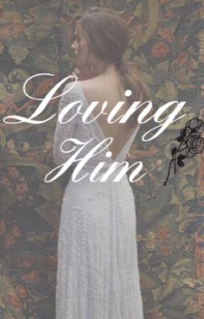 Loving Him by cupofgreentealatte
