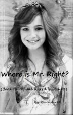 Where is my Mr. Right? (All i need is you <3 SEQUEL) by blackstar21