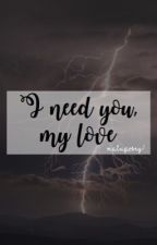 I need you, my love % s.m by maluposey