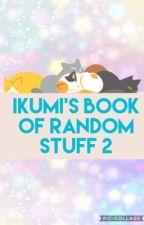 Ikumi's Book Of Random Stuff 2 by Ikumi_The_Otaku