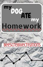 My Dog Ate my Homework by BeesCre8iveCreations