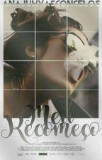 Meu Recomeço  (Revisão) by AnaJuhVasconcelos