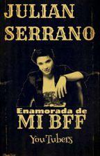 JULIAN SERRANO Y TU || ENAMORADA DE MI BFF || YOUTUBERS by PandaXx32