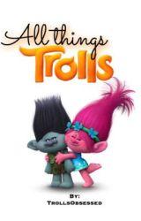 All Things Trolls by TrollsObsessed