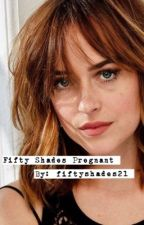 Fifty Shades Pregnant by fiftyshades21