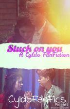Stuck on you || a Cyldo FanFiction  by MultipleFanfixs