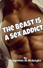 The Beast is a Sex Addict by forgottenatmidnight