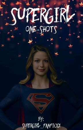Supergirl One-Shots [REQUESTS TEMPORARILY CLOSED] by supergirl_fanfic101