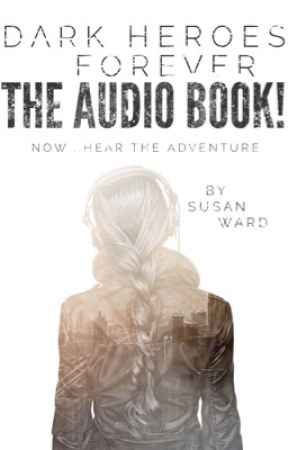 Dark Heroes Forever: The Audio Book! by SusanWard