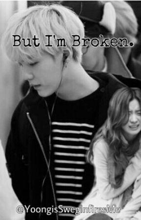 But I'm Broken. |Yoongi X READER by sugasfloaties