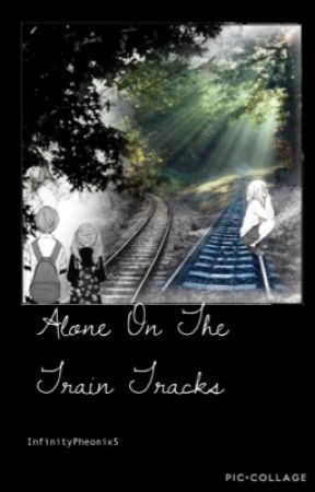 Alone On The Train Tracks by InfinityPheonix5