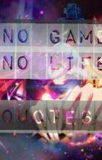 No Game No Life Quotes by ItsMeThanatos