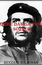 TARİHE DAMGA VURAN SÖZLER by Beyzanurilikhan