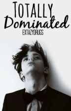 Totally Dominated ->Yaoi by ExtazyDrugs