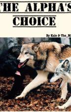 The Alpha's Choice by kaletheveggie