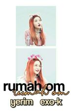 rumah om ; yeri-exok by wanna-oneu