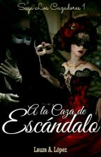 A La Caza De Escándalo [Saga Los Cazadores1] by lauraadriana22