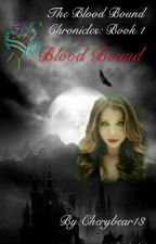 The Blood Bound Chronicles Book One: Blood Bound by Cherybear13